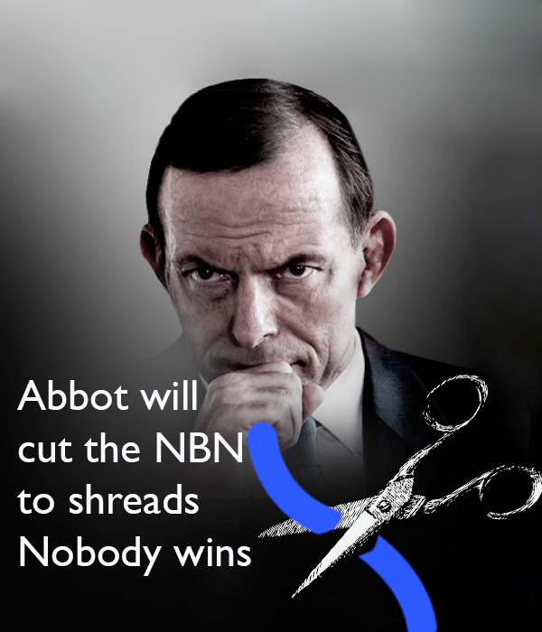 Abbott is going to cut the NBN to shreds